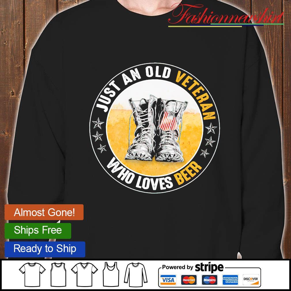 Just an old veteran who loves beer sweatshirt