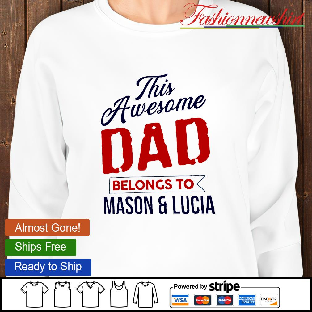 This awesome dad belongs to mason and lucia sweatshirt